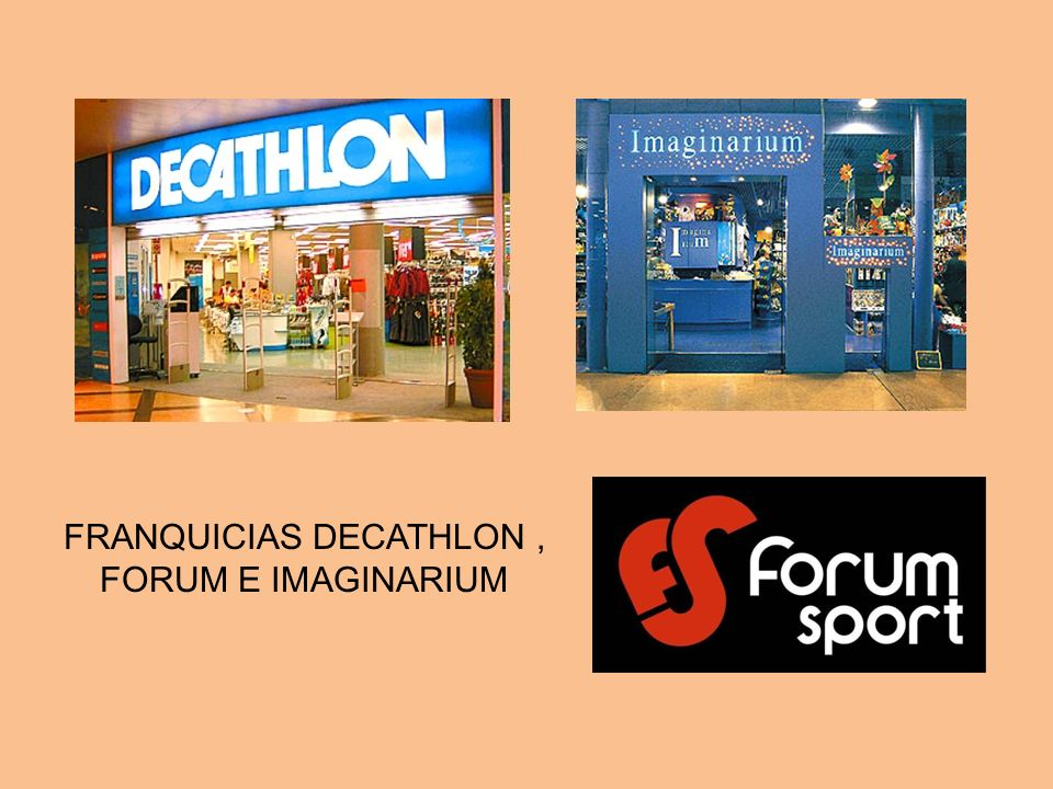 FRANQUICIAS DECATHLON , FORUM E IMAGINARIUM