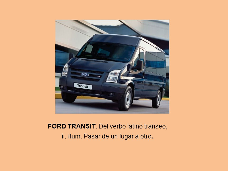 FORD TRANSIT. Del verbo latino transeo, ii, itum