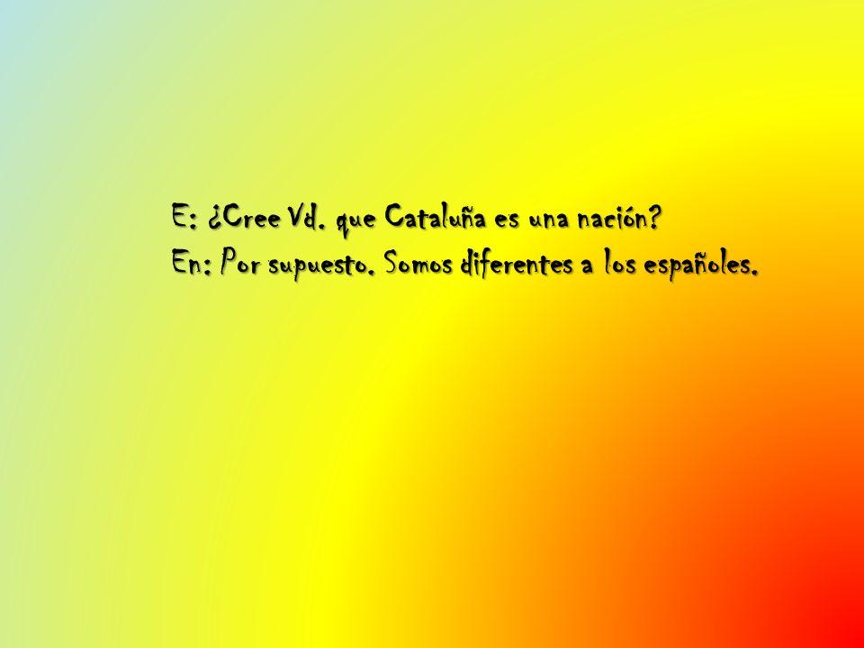E: ¿Cree Vd. que Cataluña es una nación. En: Por supuesto