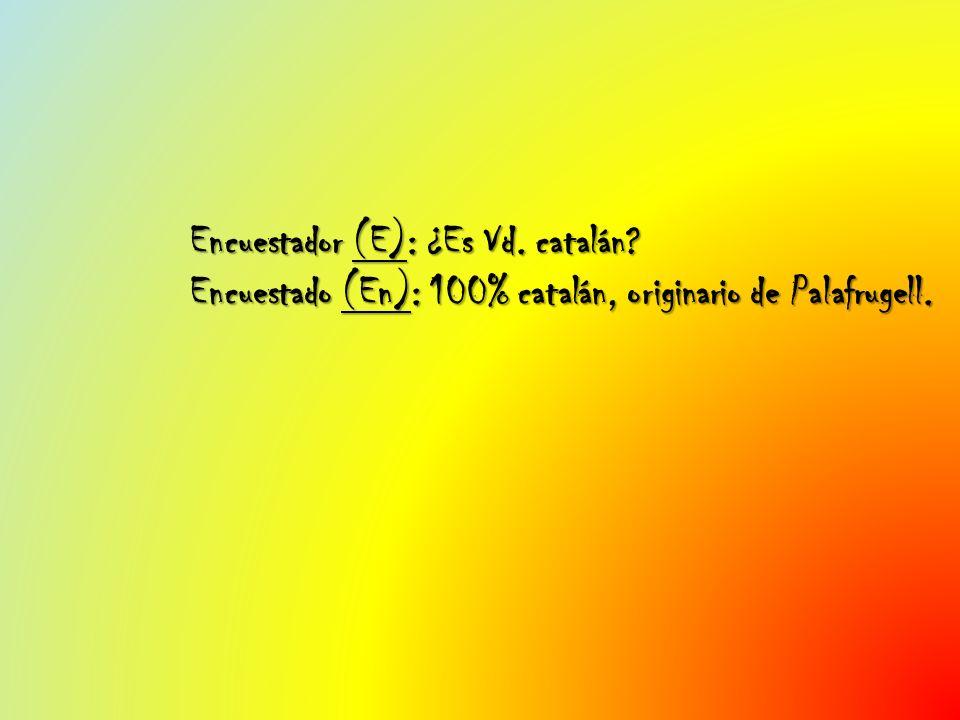 Encuestador (E): ¿Es Vd. catalán
