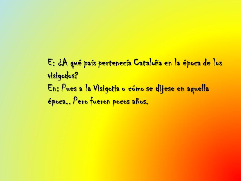 E: ¿A qué país pertenecía Cataluña en la época de los visigodos