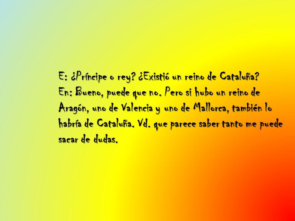 E: ¿Príncipe o rey. ¿Existió un reino de Cataluña