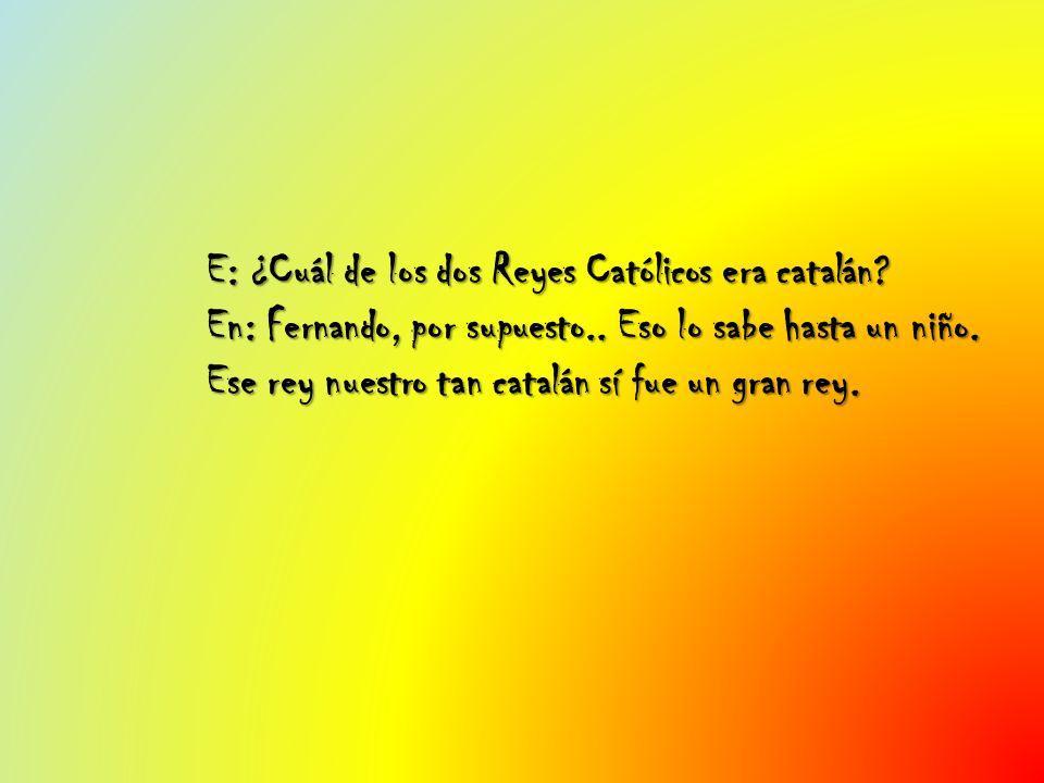 E: ¿Cuál de los dos Reyes Católicos era catalán