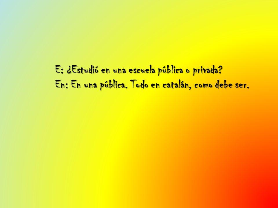 E: ¿Estudió en una escuela pública o privada. En: En una pública