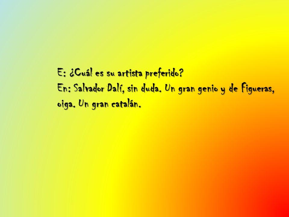E: ¿Cuál es su artista preferido. En: Salvador Dalí, sin duda