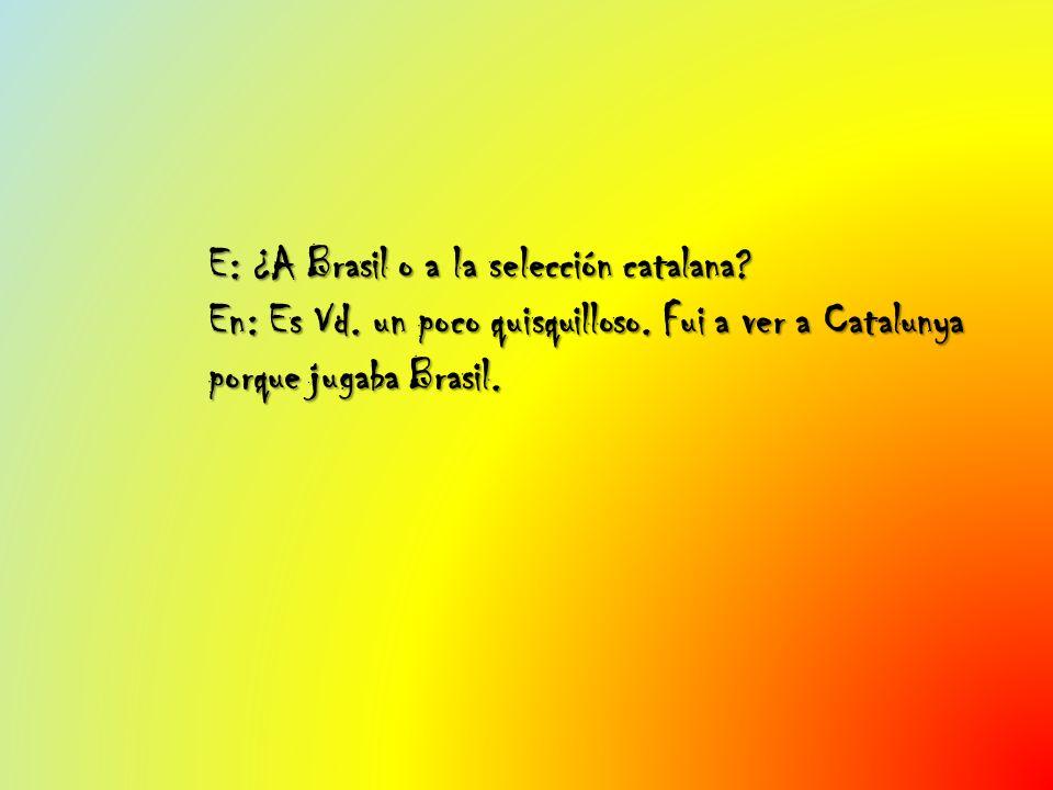 E: ¿A Brasil o a la selección catalana. En: Es Vd.