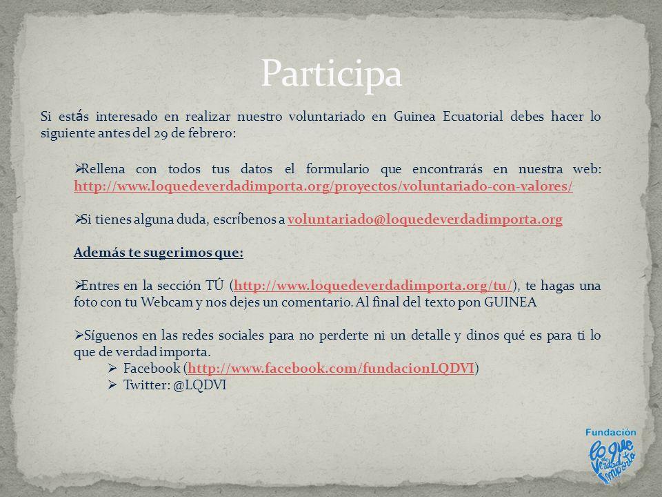 Participa Si estás interesado en realizar nuestro voluntariado en Guinea Ecuatorial debes hacer lo siguiente antes del 29 de febrero: