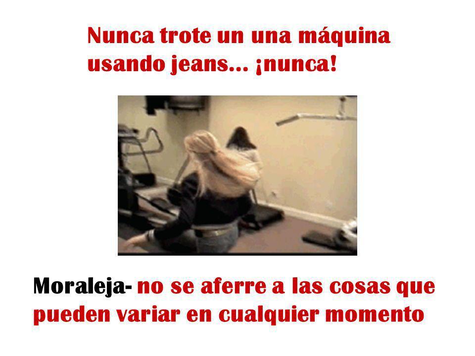 Nunca trote un una máquina usando jeans... ¡nunca!