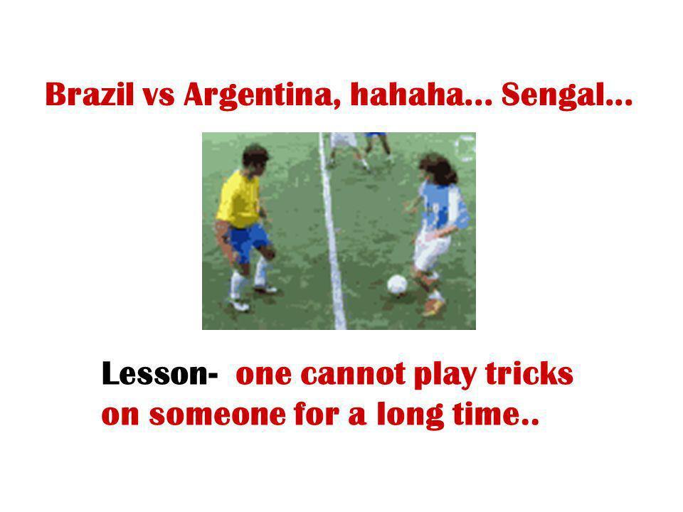 Brazil vs Argentina, hahaha... Sengal...