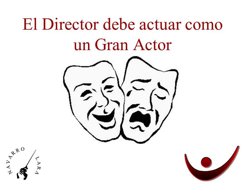 El Director debe actuar como un Gran Actor