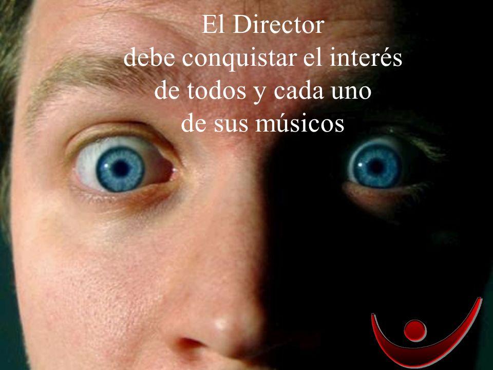 El Director debe conquistar el interés de todos y cada uno de sus músicos
