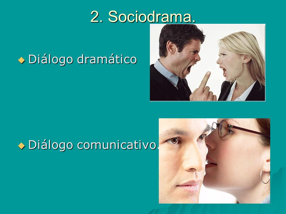 2. Sociodrama. Diálogo dramático Diálogo comunicativo.