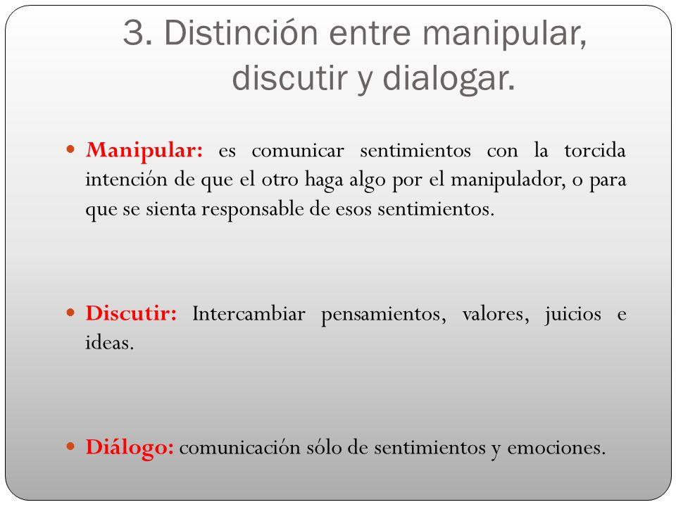 3. Distinción entre manipular, discutir y dialogar.