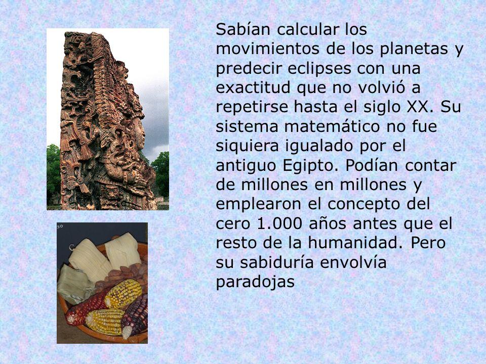 Sabían calcular los movimientos de los planetas y predecir eclipses con una exactitud que no volvió a repetirse hasta el siglo XX.
