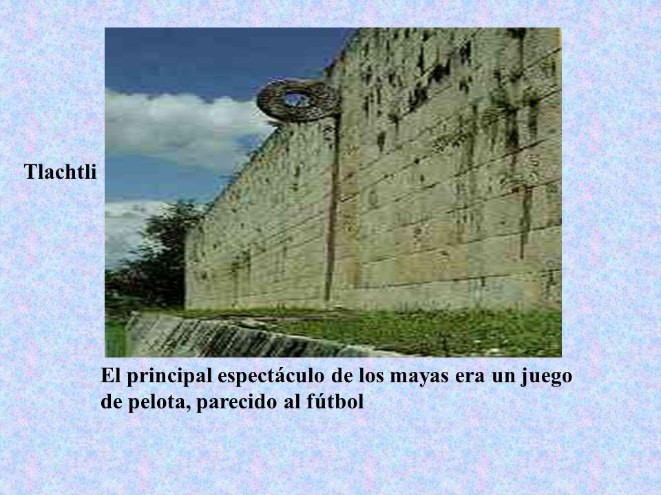 Tlachtli El principal espectáculo de los mayas era un juego de pelota, parecido al fútbol