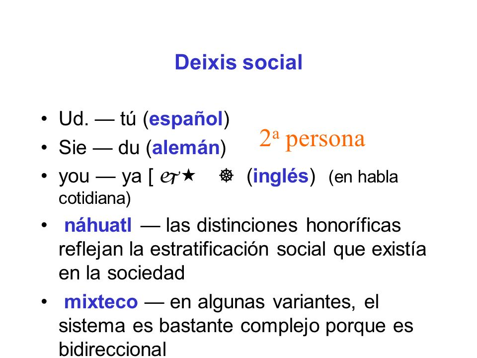 2a persona Deixis social Ud. — tú (español) Sie — du (alemán)
