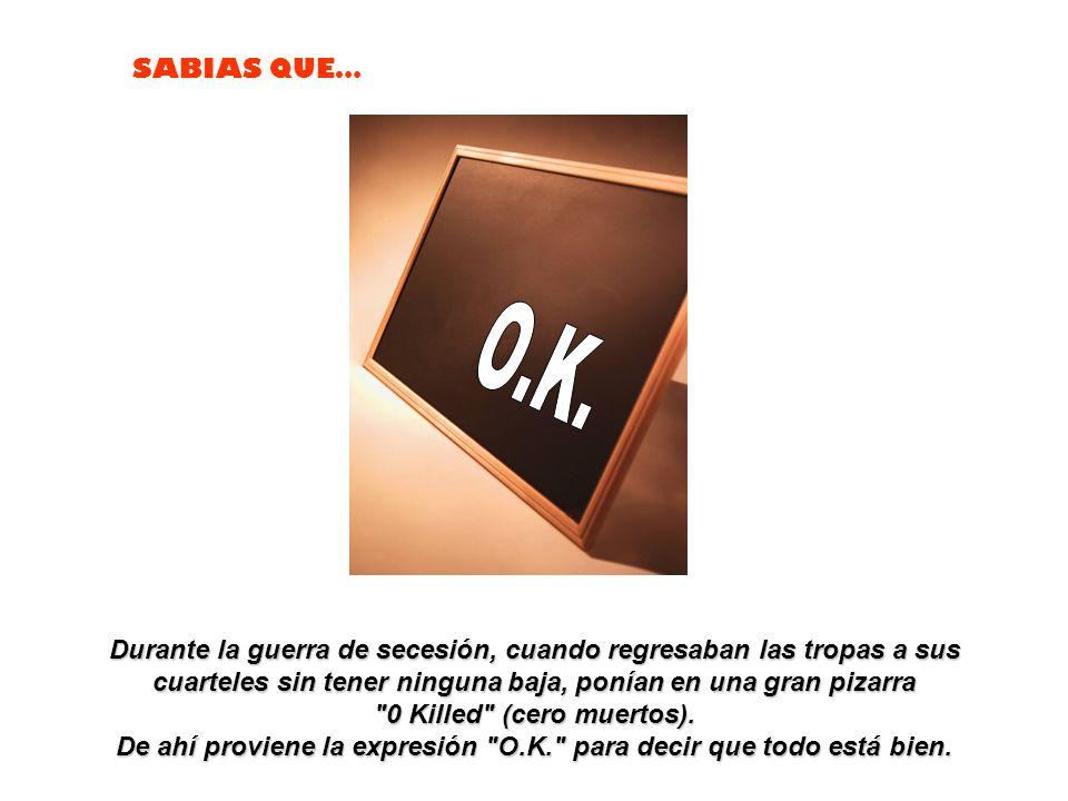 De ahí proviene la expresión O.K. para decir que todo está bien.