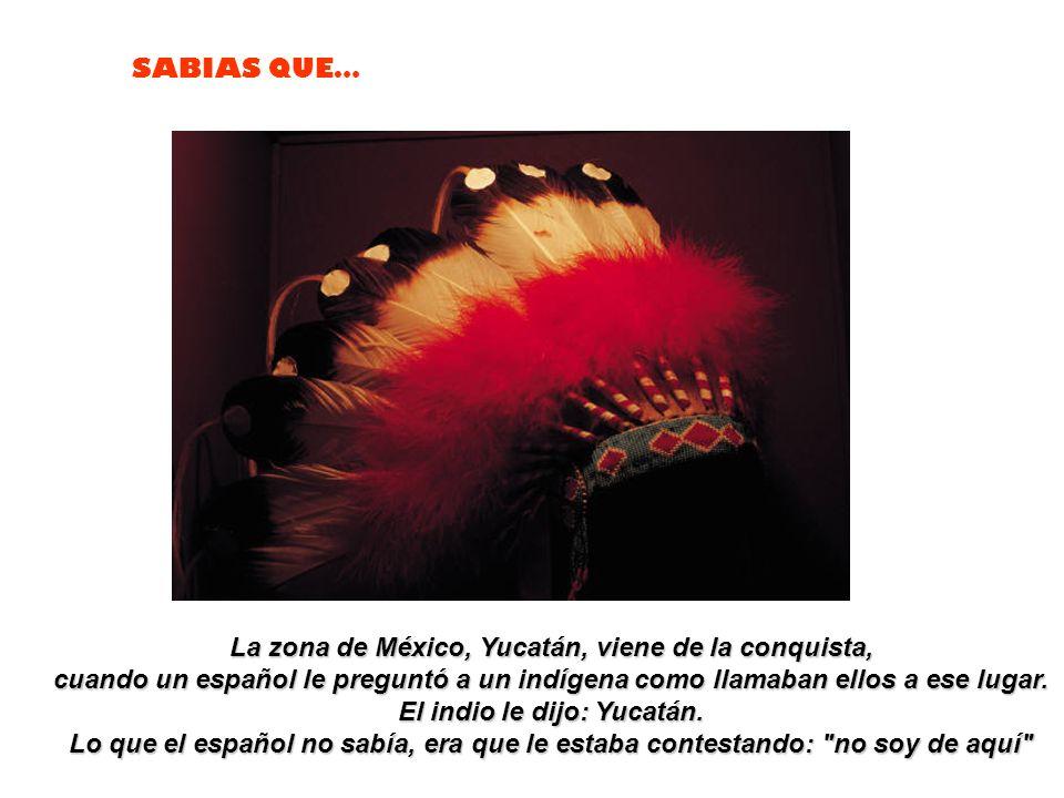La zona de México, Yucatán, viene de la conquista,