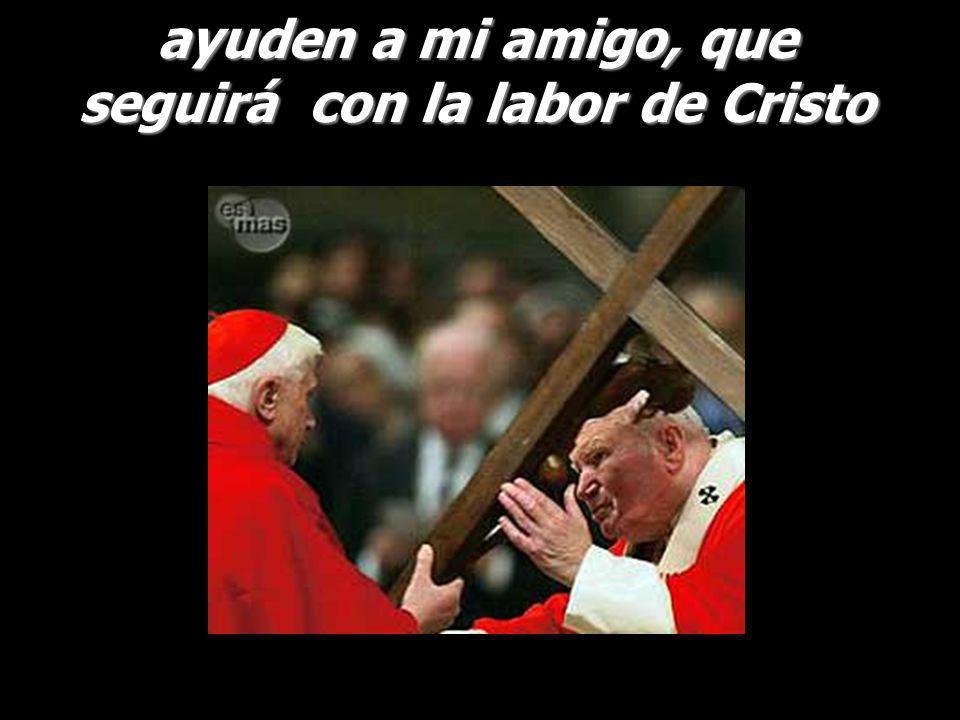 ayuden a mi amigo, que seguirá con la labor de Cristo
