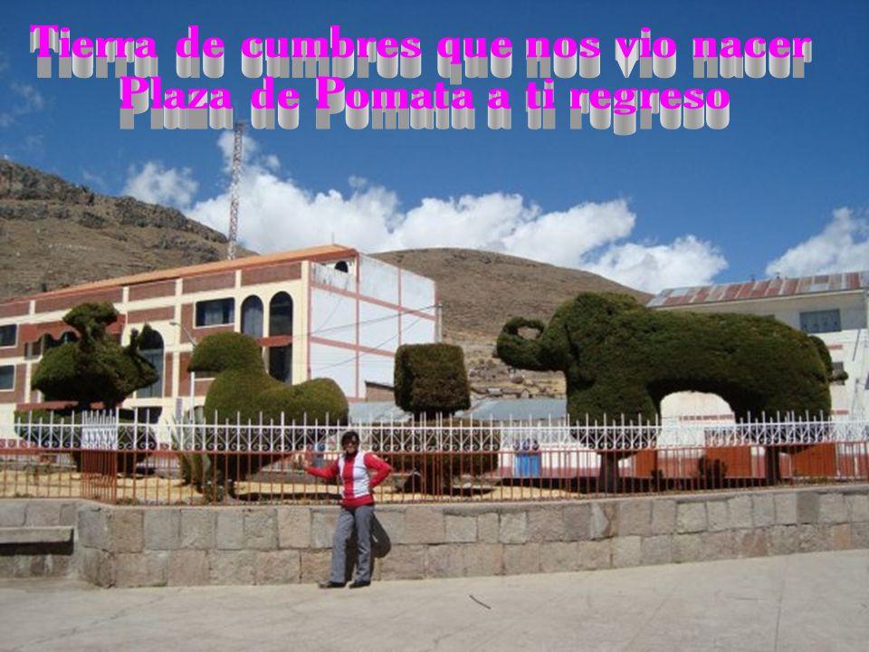 Tierra de cumbres que nos vio nacer Plaza de Pomata a ti regreso