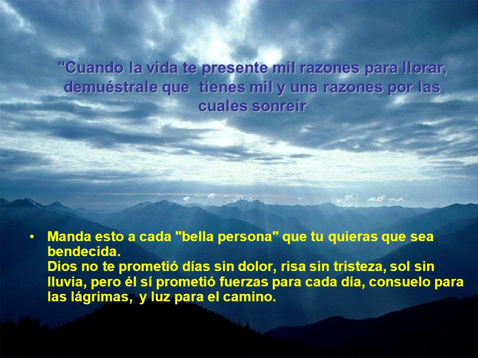 Cuando la vida te presente mil razones para llorar, demuéstrale que tienes mil y una razones por las cuales sonreír