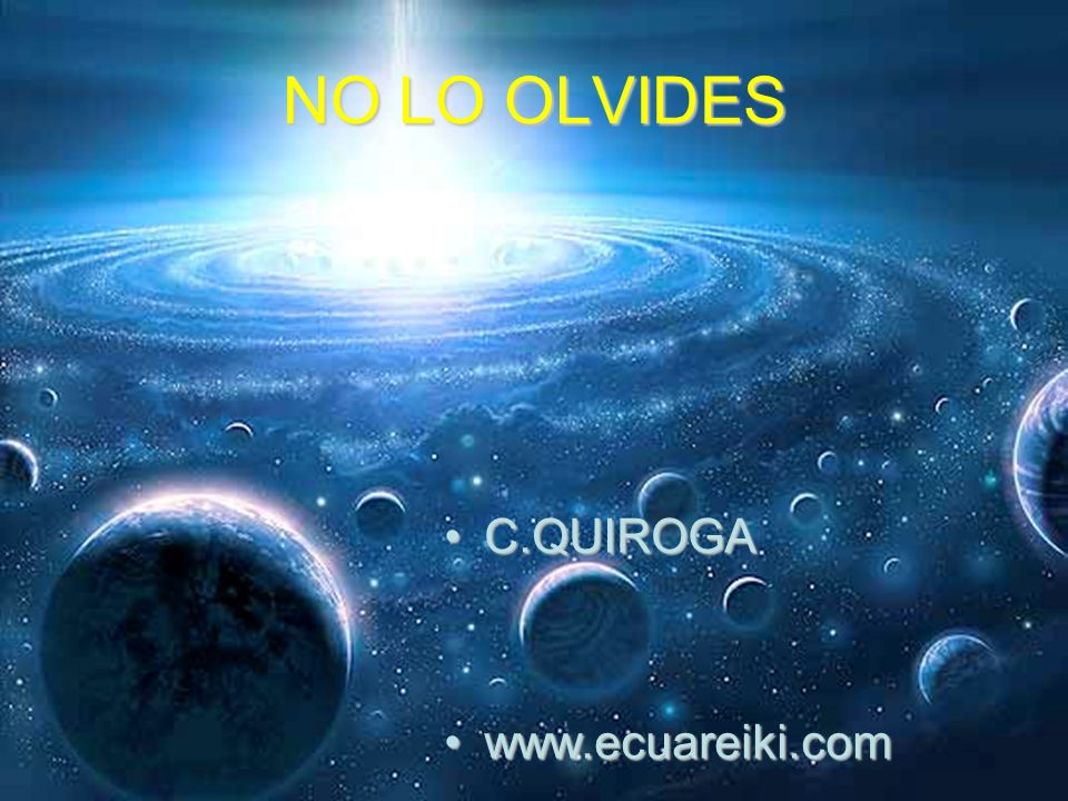 NO LO OLVIDES C.QUIROGA www.ecuareiki.com