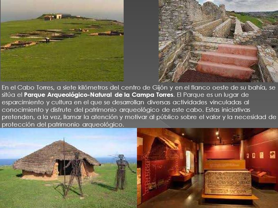 En el Cabo Torres, a siete kilómetros del centro de Gijón y en el flanco oeste de su bahía, se sitúa el Parque Arqueológico-Natural de la Campa Torres.