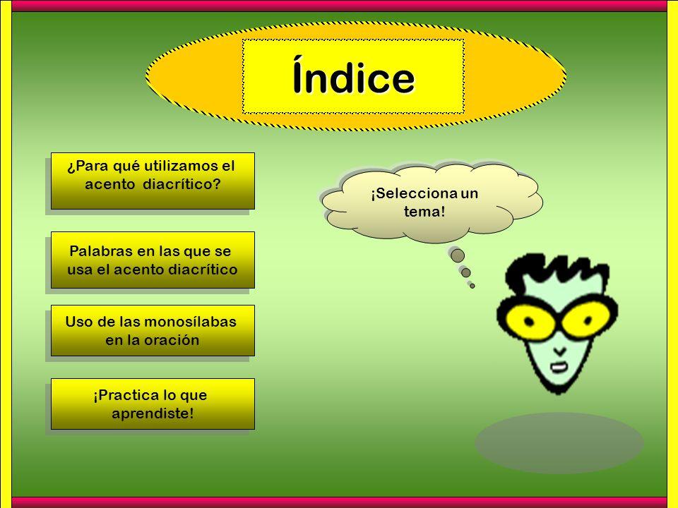 Índice ¿Para qué utilizamos el acento diacrítico ¡Selecciona un tema!