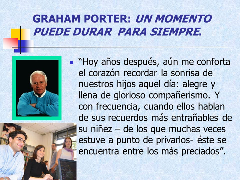 GRAHAM PORTER: UN MOMENTO PUEDE DURAR PARA SIEMPRE.