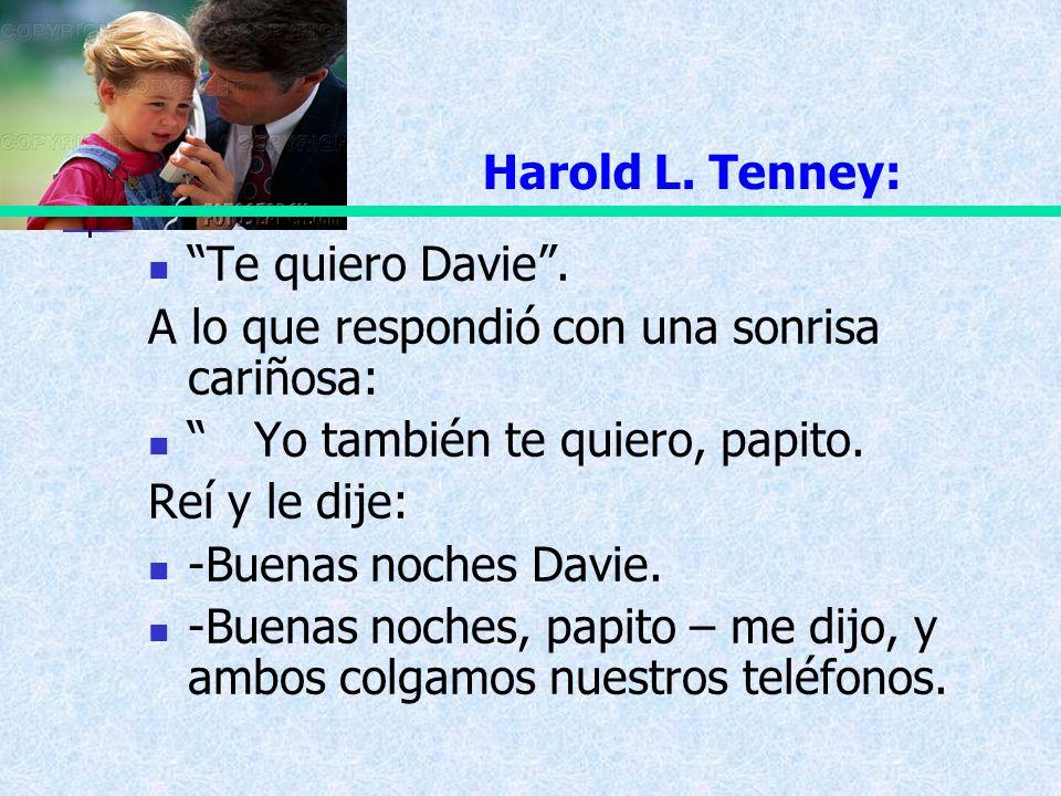 Harold L. Tenney: Te quiero Davie . A lo que respondió con una sonrisa cariñosa: Yo también te quiero, papito.