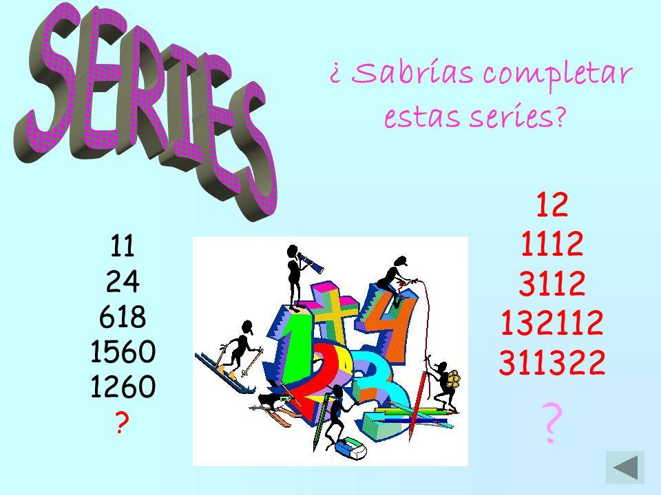 SERIES ¿ Sabrías completar estas series 12 1112 3112 132112 311322