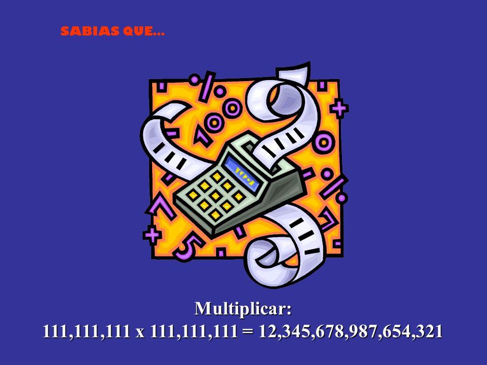 Multiplicar: 111,111,111 x 111,111,111 = 12,345,678,987,654,321