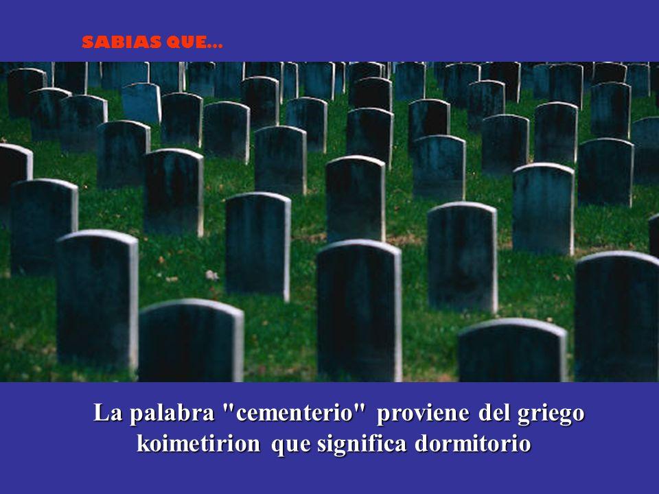 La palabra cementerio proviene del griego