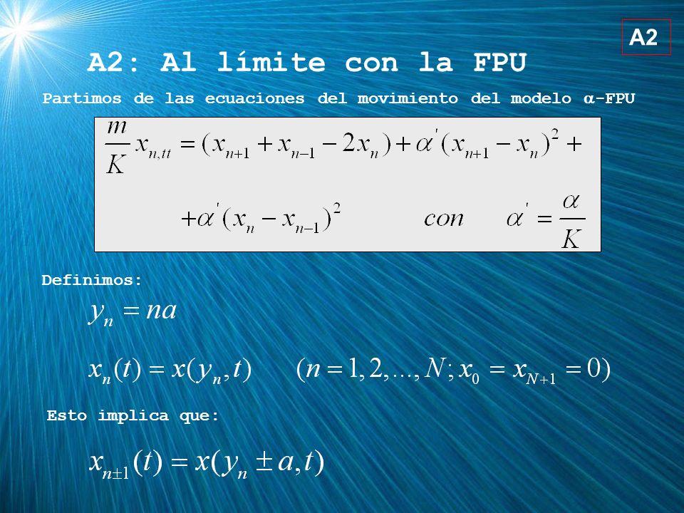 A2: Al límite con la FPU A2. Partimos de las ecuaciones del movimiento del modelo a-FPU. Definimos: