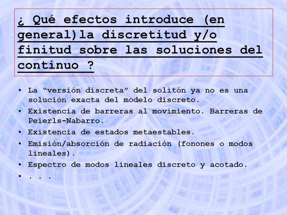¿ Qué efectos introduce (en general)la discretitud y/o finitud sobre las soluciones del continuo
