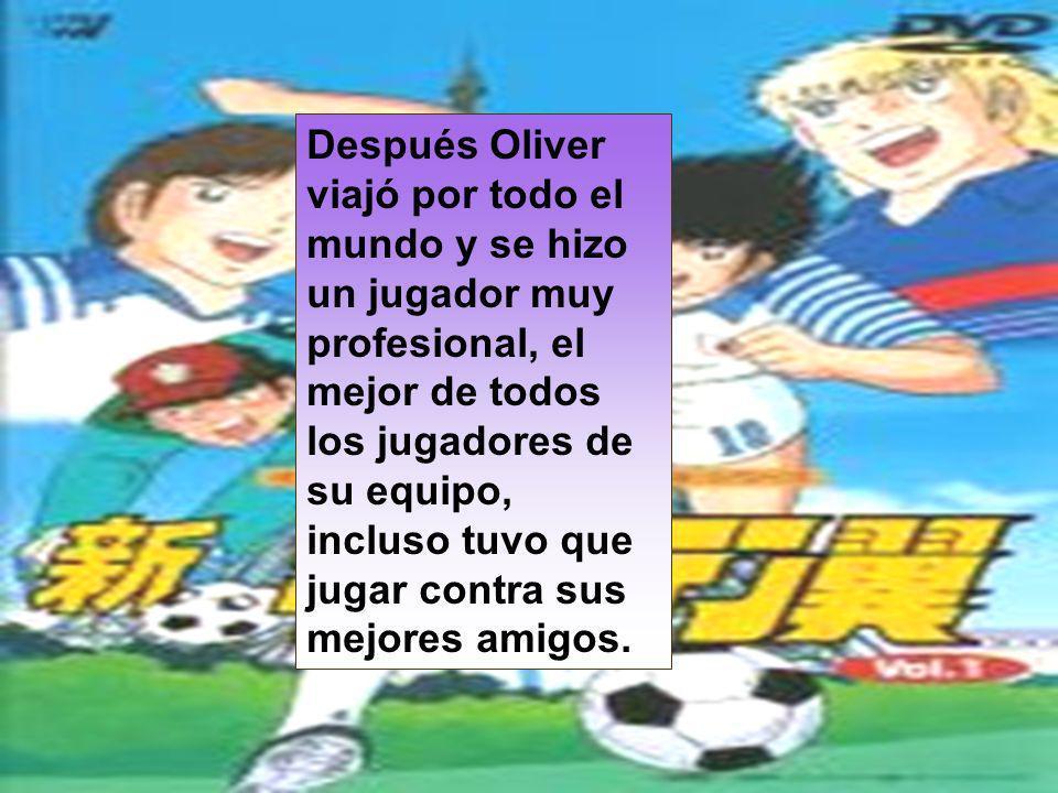 Después Oliver viajó por todo el mundo y se hizo un jugador muy profesional, el mejor de todos los jugadores de su equipo, incluso tuvo que jugar contra sus mejores amigos.