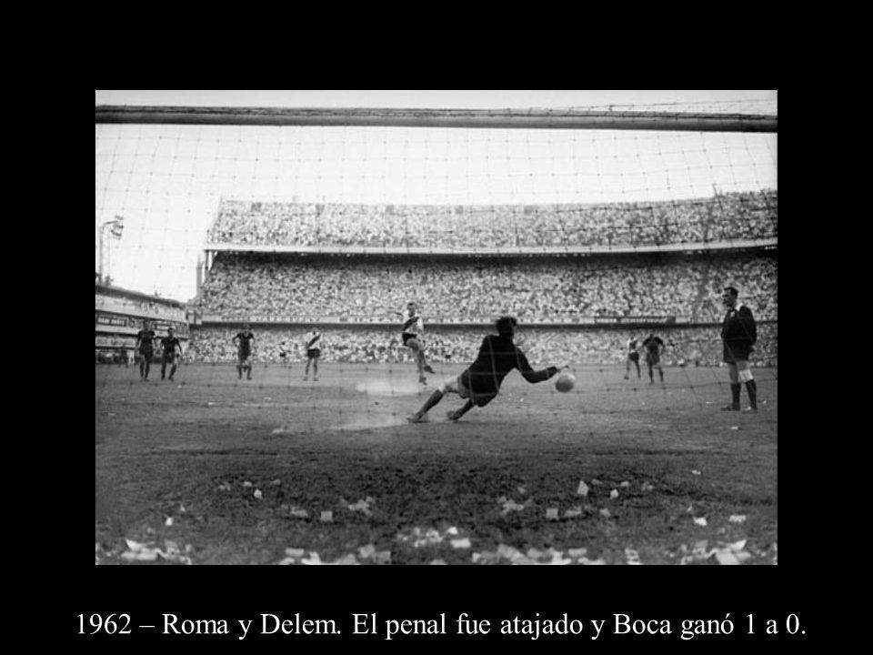 1962 – Roma y Delem. El penal fue atajado y Boca ganó 1 a 0.