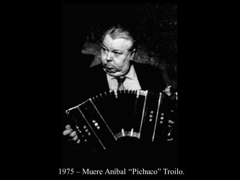 1975 – Muere Aníbal Pichuco Troilo.