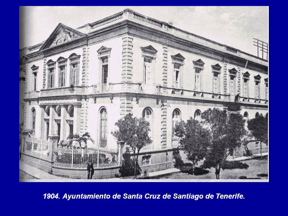 1904. Ayuntamiento de Santa Cruz de Santiago de Tenerife.