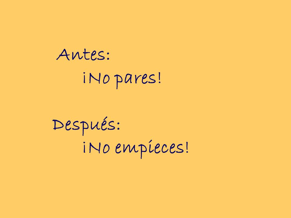 Antes: ¡No pares! Después: ¡No empieces!