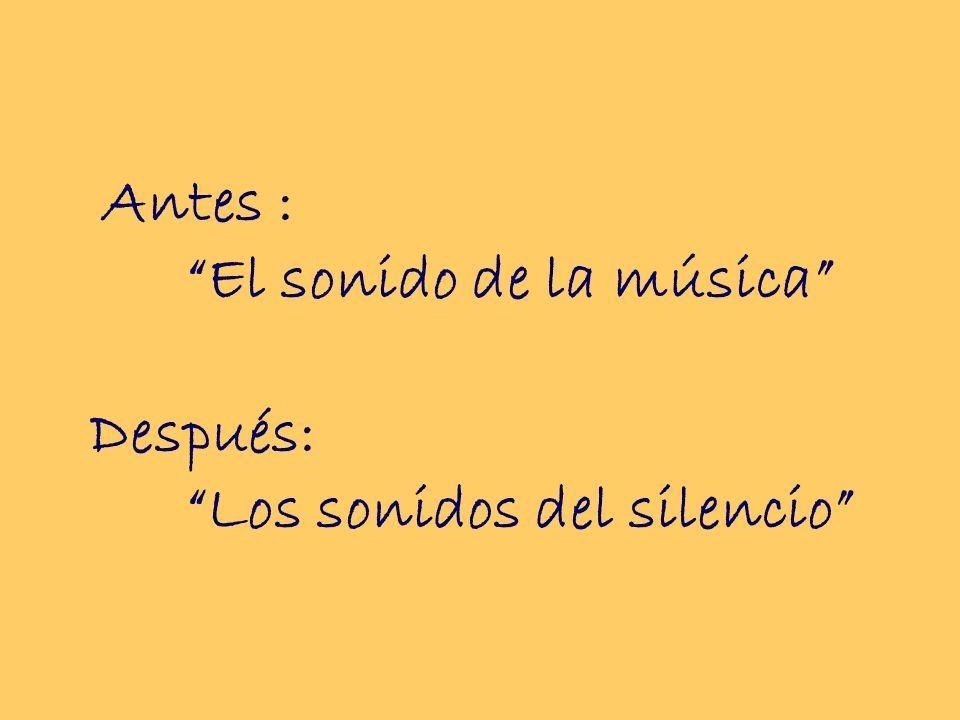 Antes : El sonido de la música Después: Los sonidos del silencio