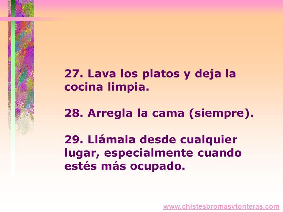 27. Lava los platos y deja la cocina limpia. 28