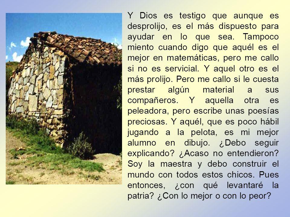 Y Dios es testigo que aunque es desprolijo, es el más dispuesto para ayudar en lo que sea.