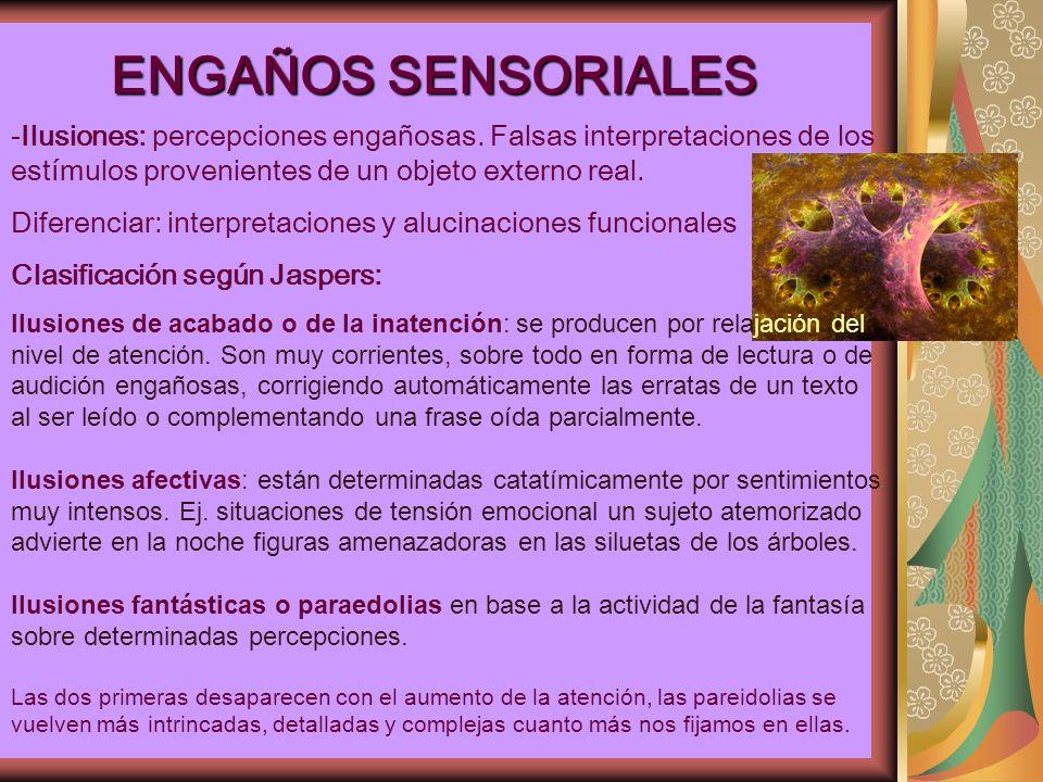 ENGAÑOS SENSORIALES Ilusiones: percepciones engañosas. Falsas interpretaciones de los estímulos provenientes de un objeto externo real.