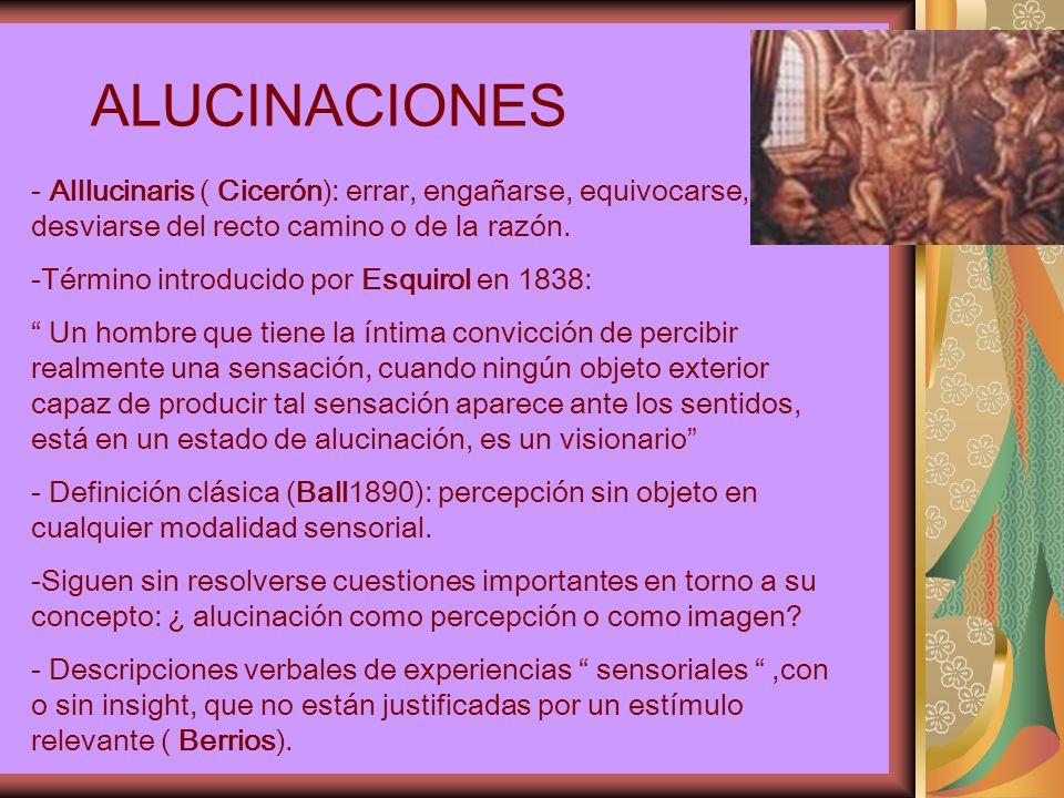 ALUCINACIONES Alllucinaris ( Cicerón): errar, engañarse, equivocarse, desviarse del recto camino o de la razón.