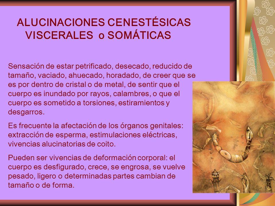 ALUCINACIONES CENESTÉSICAS VISCERALES o SOMÁTICAS