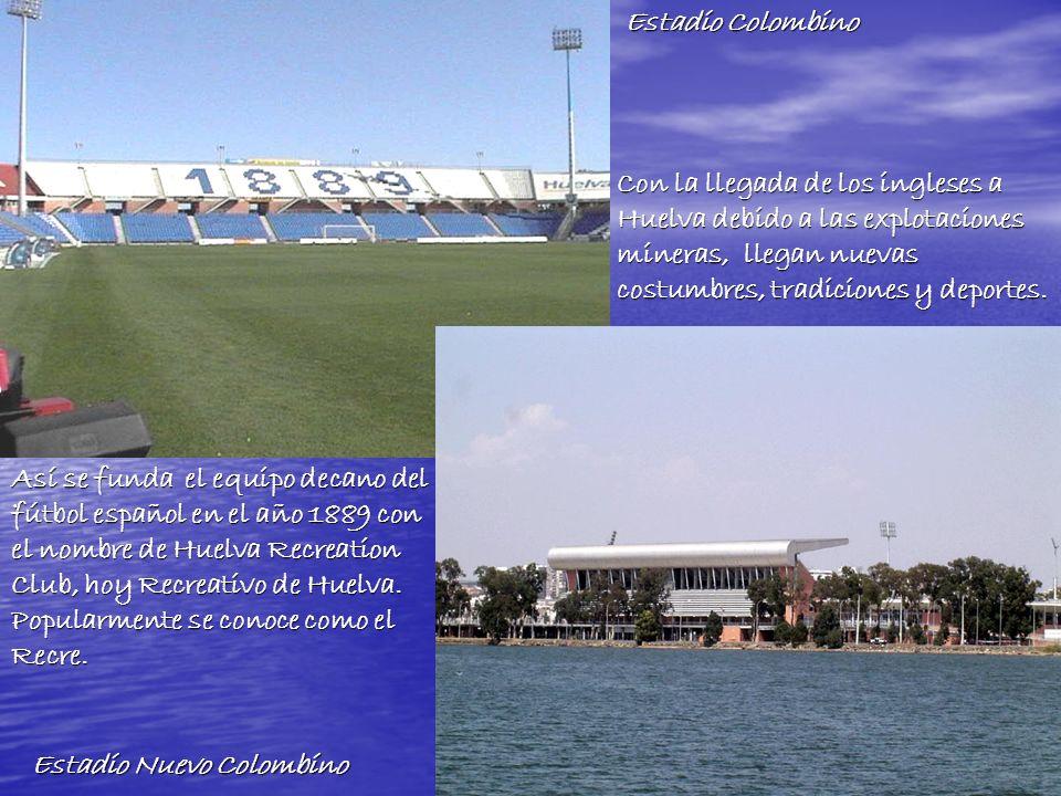 Estadio Colombino Con la llegada de los ingleses a Huelva debido a las explotaciones mineras, llegan nuevas costumbres, tradiciones y deportes.