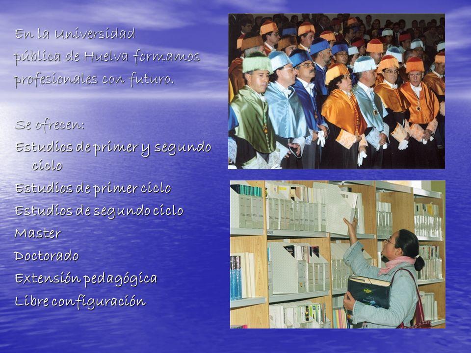 En la Universidad pública de Huelva formamos. profesionales con futuro. Se ofrecen: Estudios de primer y segundo ciclo.
