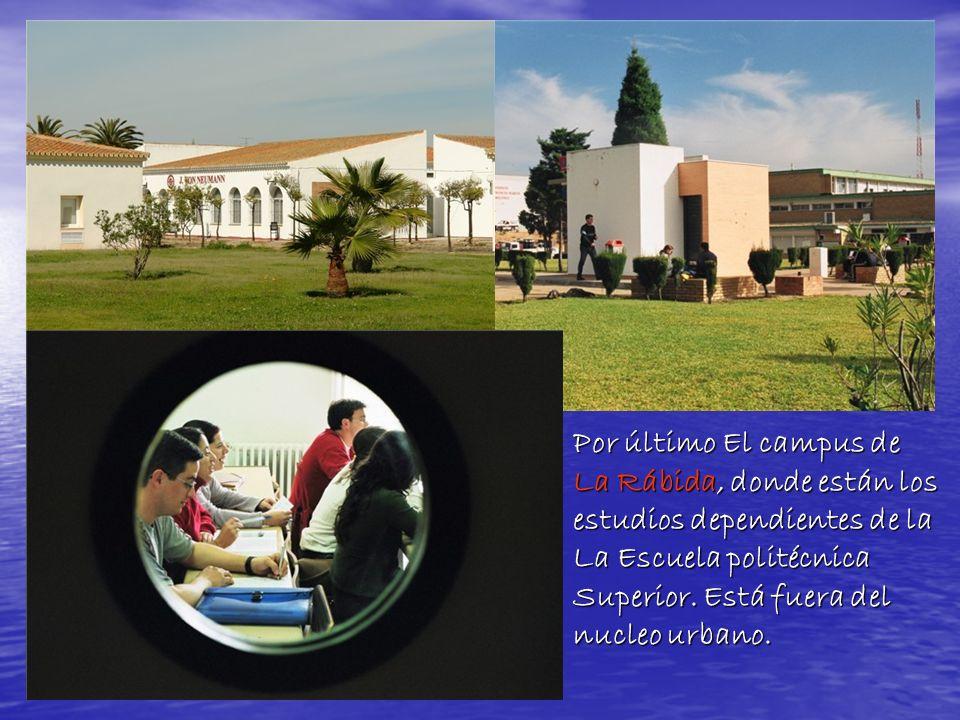 Por último El campus de La Rábida, donde están los estudios dependientes de la La Escuela politécnica Superior.