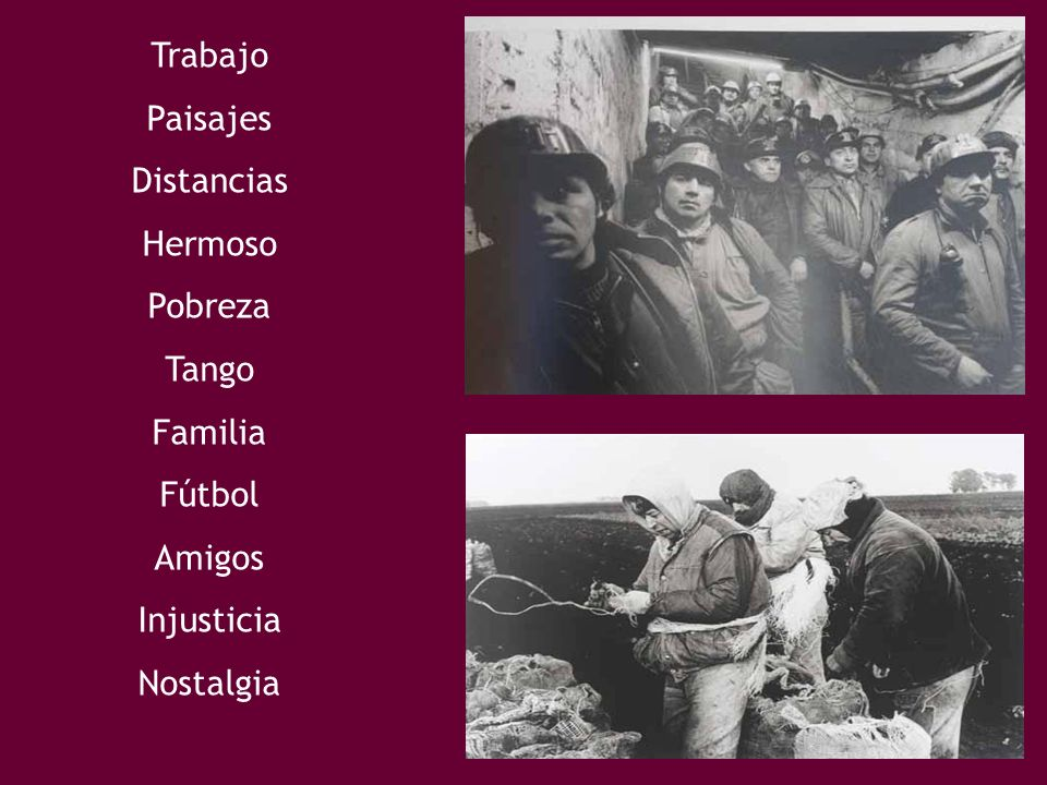 Trabajo Paisajes Distancias Hermoso Pobreza Tango Familia Fútbol Amigos Injusticia Nostalgia